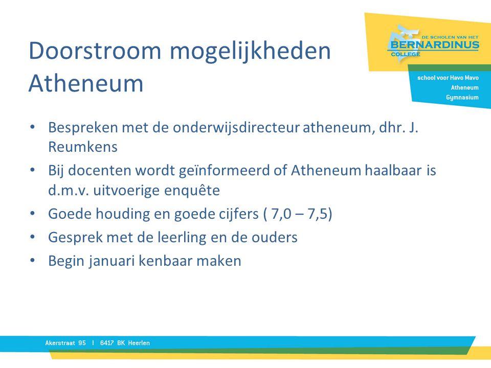 Doorstroom mogelijkheden Atheneum • Bespreken met de onderwijsdirecteur atheneum, dhr. J. Reumkens • Bij docenten wordt geïnformeerd of Atheneum haalb