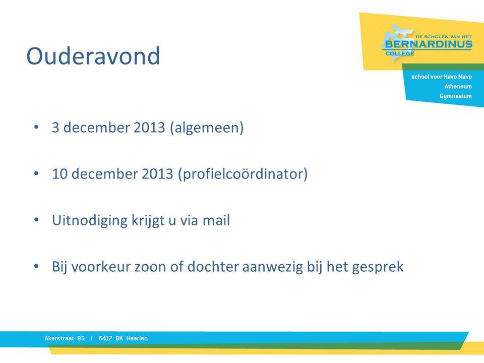 Ouderavond • 3 december 2013 (algemeen) • 10 december 2013 (profielcoördinator) • Uitnodiging krijgt u via mail • Bij voorkeur zoon of dochter aanwezig bij het gesprek