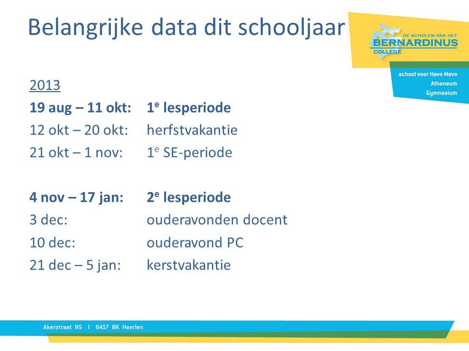 Belangrijke data dit schooljaar 2013 19 aug – 11 okt: 1 e lesperiode 12 okt – 20 okt:herfstvakantie 21 okt – 1 nov:1 e SE-periode 4 nov – 17 jan:2 e l