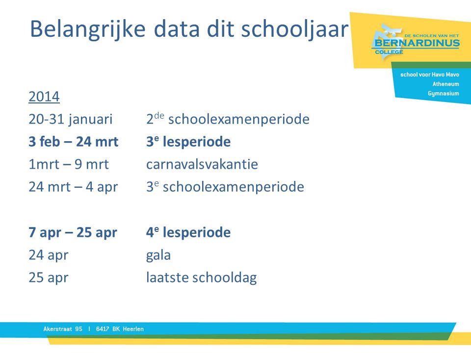 Belangrijke data dit schooljaar 2014 20-31 januari2 de schoolexamenperiode 3 feb – 24 mrt3 e lesperiode 1mrt – 9 mrt carnavalsvakantie 24 mrt – 4 apr3