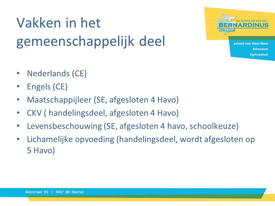Vakken in het gemeenschappelijk deel • Nederlands (CE) • Engels (CE) • Maatschappijleer (SE, afgesloten 4 Havo) • CKV ( handelingsdeel, afgesloten 4 H