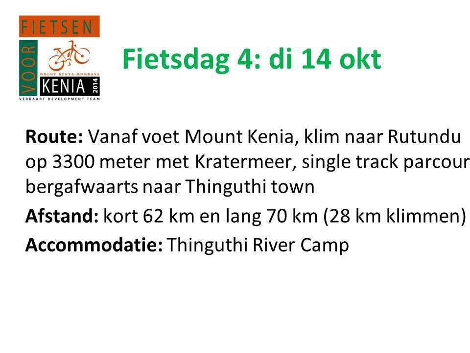 Fietsdag 4: di 14 okt Route: Vanaf voet Mount Kenia, klim naar Rutundu op 3300 meter met Kratermeer, single track parcours bergafwaarts naar Thinguthi town Afstand: kort 62 km en lang 70 km (28 km klimmen) Accommodatie: Thinguthi River Camp