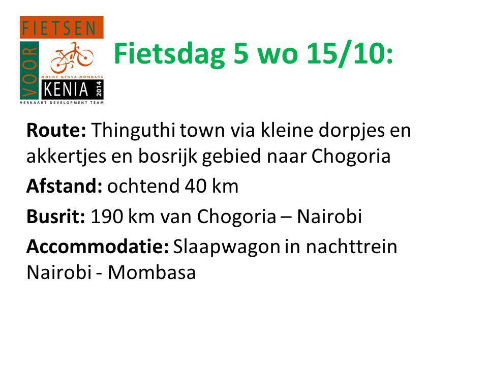 Fietsdag 5 wo 15/10: Route: Thinguthi town via kleine dorpjes en akkertjes en bosrijk gebied naar Chogoria Afstand: ochtend 40 km Busrit: 190 km van Chogoria – Nairobi Accommodatie: Slaapwagon in nachttrein Nairobi - Mombasa