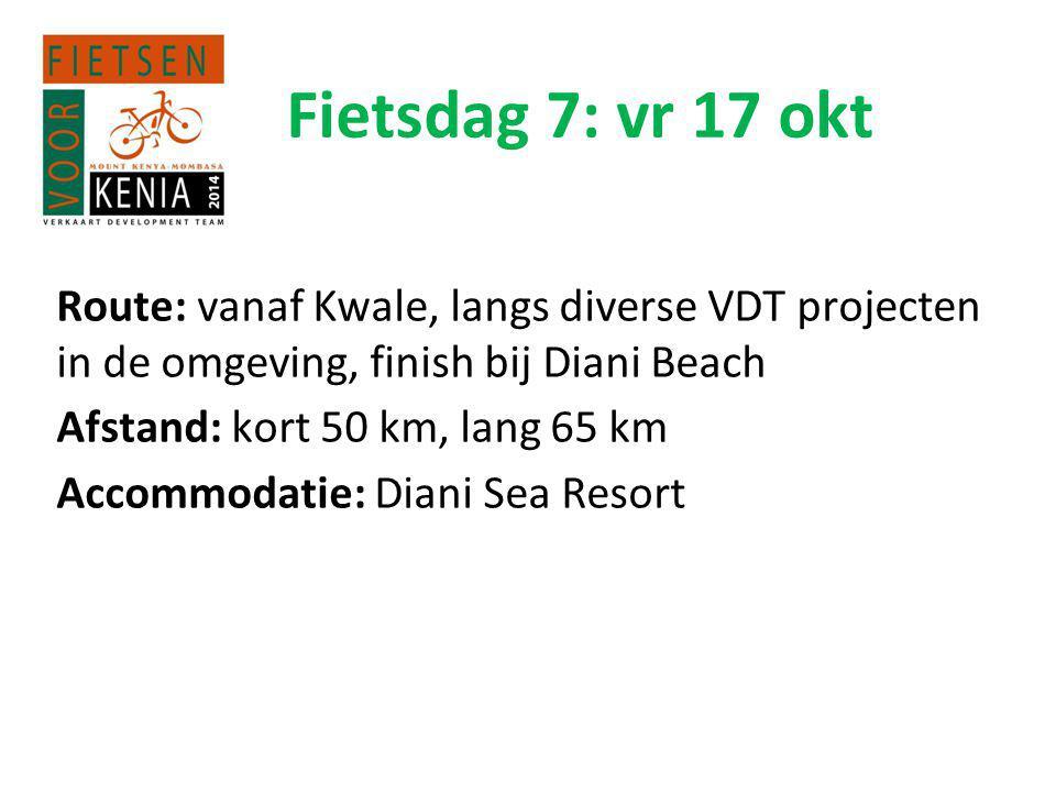 Fietsdag 7: vr 17 okt Route: vanaf Kwale, langs diverse VDT projecten in de omgeving, finish bij Diani Beach Afstand: kort 50 km, lang 65 km Accommodatie: Diani Sea Resort