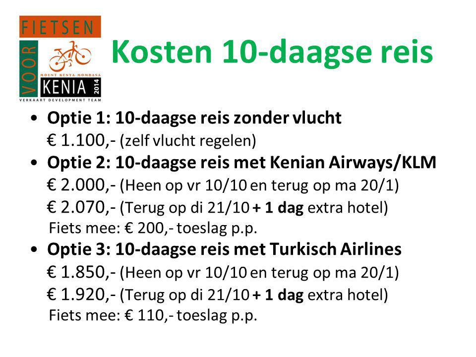 Kosten 10-daagse reis • Optie 1: 10-daagse reis zonder vlucht € 1.100,- (zelf vlucht regelen) • Optie 2: 10-daagse reis met Kenian Airways/KLM € 2.000,- (Heen op vr 10/10 en terug op ma 20/1) € 2.070,- (Terug op di 21/10 + 1 dag extra hotel) Fiets mee: € 200,- toeslag p.p.