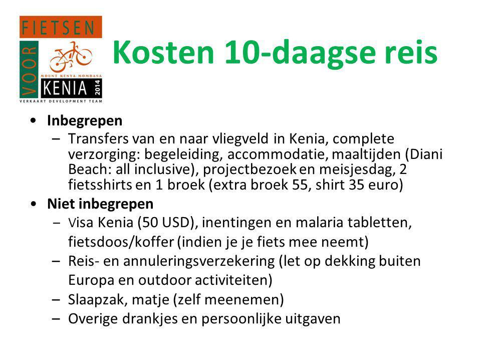 Kosten 10-daagse reis • I nbegrepen –Transfers van en naar vliegveld in Kenia, complete verzorging: begeleiding, accommodatie, maaltijden (Diani Beach: all inclusive), projectbezoek en meisjesdag, 2 fietsshirts en 1 broek (extra broek 55, shirt 35 euro) •Niet inbegrepen – V isa Kenia (50 USD), inentingen en malaria tabletten, fietsdoos/koffer (indien je je fiets mee neemt) –Reis- en annuleringsverzekering (let op dekking buiten Europa en outdoor activiteiten) –Slaapzak, matje (zelf meenemen) –Overige drankjes en persoonlijke uitgaven