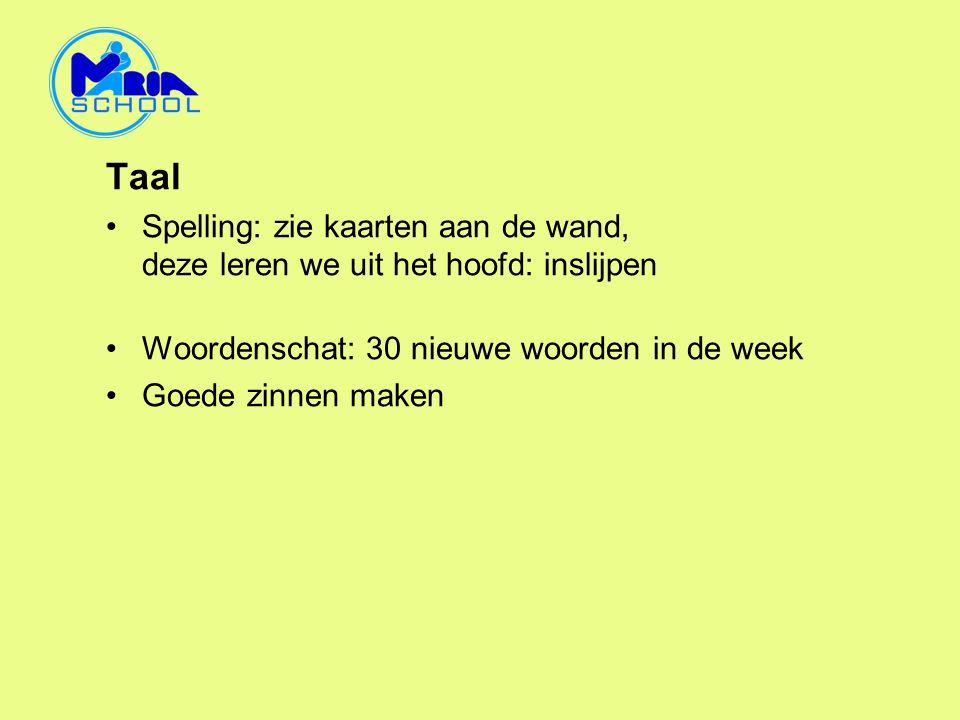 Taal •Spelling: zie kaarten aan de wand, deze leren we uit het hoofd: inslijpen •Woordenschat: 30 nieuwe woorden in de week •Goede zinnen maken