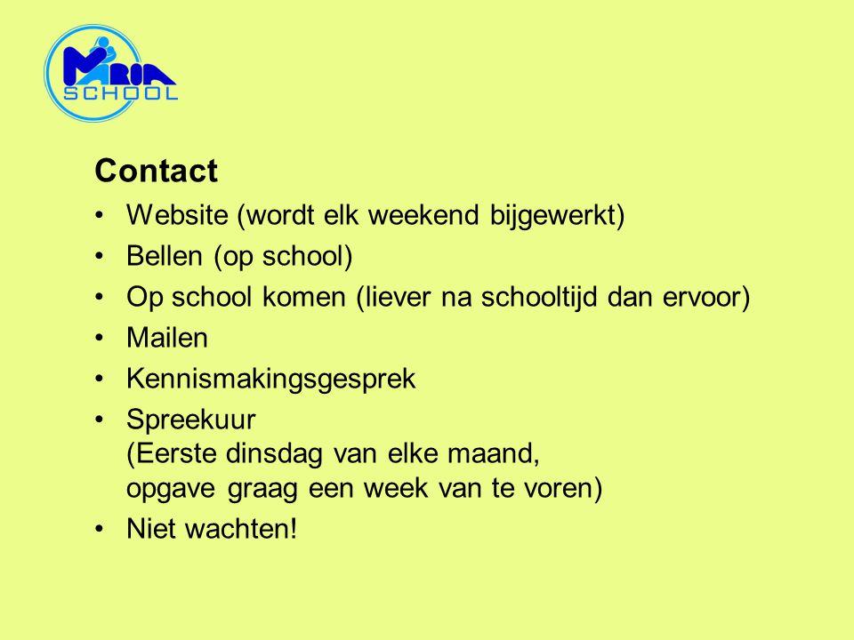 Contact •Website (wordt elk weekend bijgewerkt) •Bellen (op school) •Op school komen (liever na schooltijd dan ervoor) •Mailen •Kennismakingsgesprek •Spreekuur (Eerste dinsdag van elke maand, opgave graag een week van te voren) •Niet wachten!