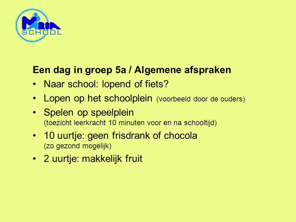 Een dag in groep 5a / Algemene afspraken •Naar school: lopend of fiets? •Lopen op het schoolplein (voorbeeld door de ouders) •Spelen op speelplein (to