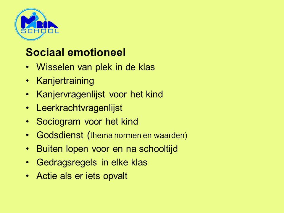 Sociaal emotioneel •Wisselen van plek in de klas •Kanjertraining •Kanjervragenlijst voor het kind •Leerkrachtvragenlijst •Sociogram voor het kind •God