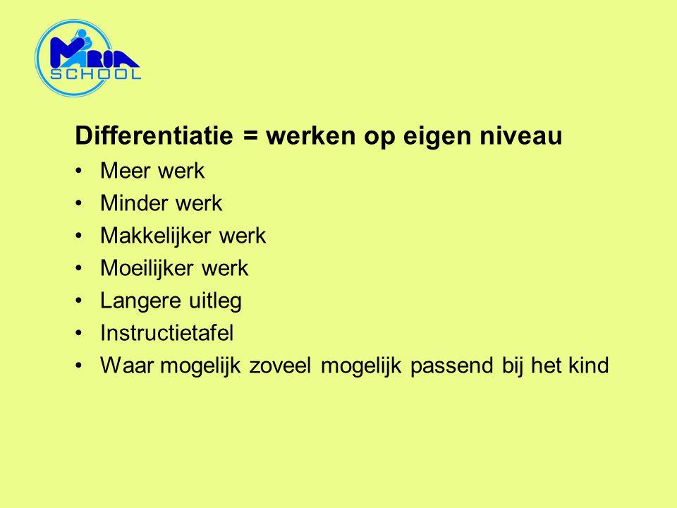 Differentiatie = werken op eigen niveau •Meer werk •Minder werk •Makkelijker werk •Moeilijker werk •Langere uitleg •Instructietafel •Waar mogelijk zov
