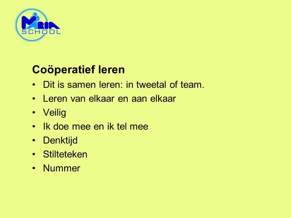 Coöperatief leren •Dit is samen leren: in tweetal of team. •Leren van elkaar en aan elkaar •Veilig •Ik doe mee en ik tel mee •Denktijd •Stilteteken •N