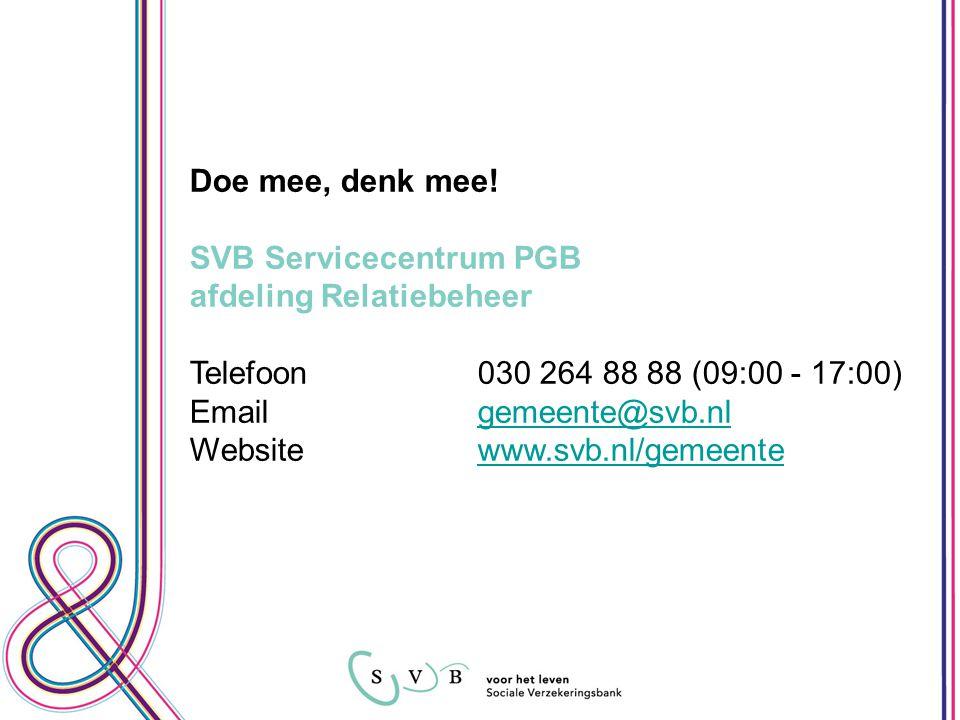 Doe mee, denk mee! SVB Servicecentrum PGB afdeling Relatiebeheer Telefoon 030 264 88 88 (09:00 - 17:00) Emailgemeente@svb.nlgemeente@svb.nl Websitewww