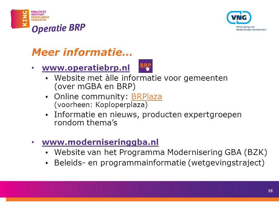 18 Meer informatie… • www.operatiebrp.nl www.operatiebrp.nl • Website met àlle informatie voor gemeenten (over mGBA en BRP) • Online community: BRPlaza (voorheen: Koploperplaza) • Informatie en nieuws, producten expertgroepen rondom thema's • www.moderniseringgba.nl www.moderniseringgba.nl • Website van het Programma Modernisering GBA (BZK) • Beleids- en programmainformatie (wetgevingstraject)