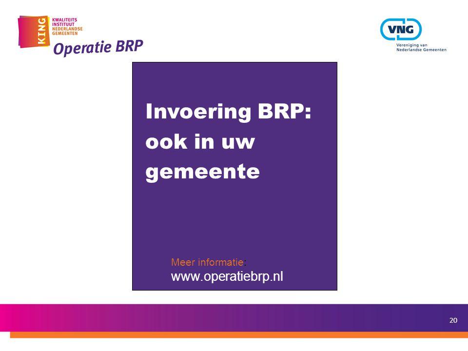 20 Meer informatie: www.operatiebrp.nl Invoering BRP: ook in uw gemeente