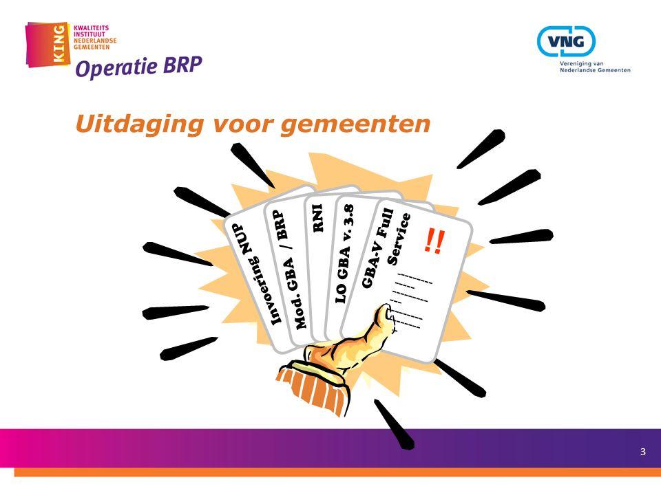 3 Uitdaging voor gemeenten Invoering NUP Mod.GBA / BRP RNI LO GBA v.