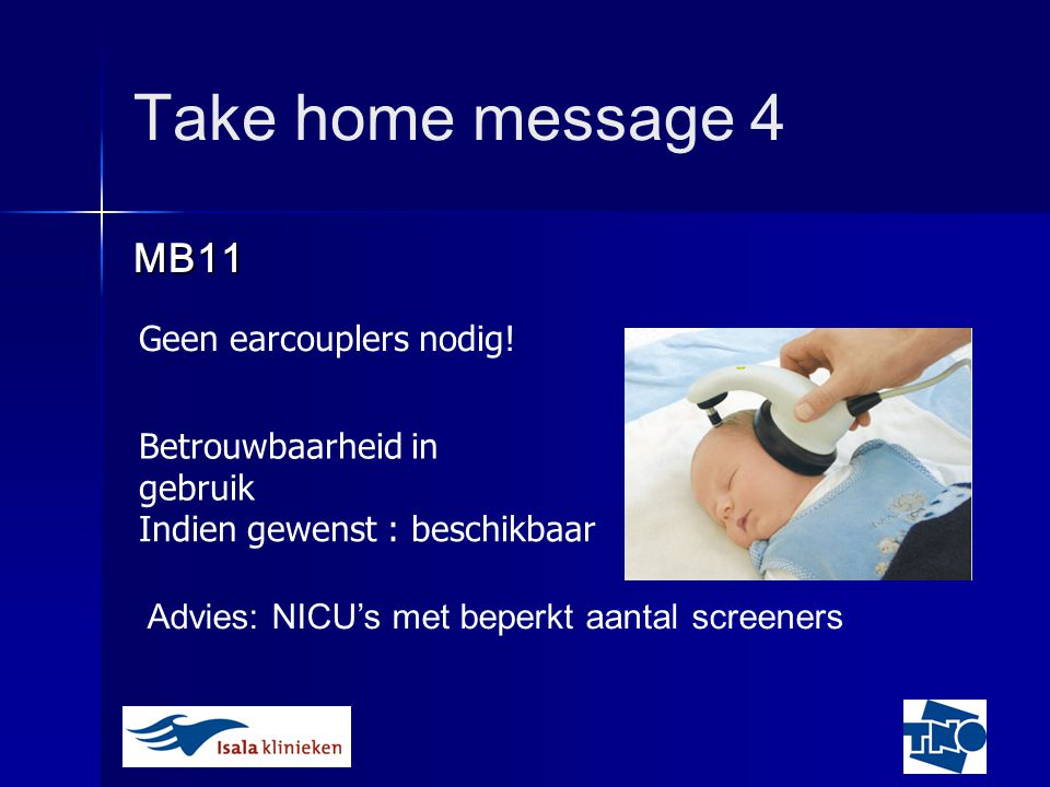 Take home message 4 MB11 Geen earcouplers nodig.