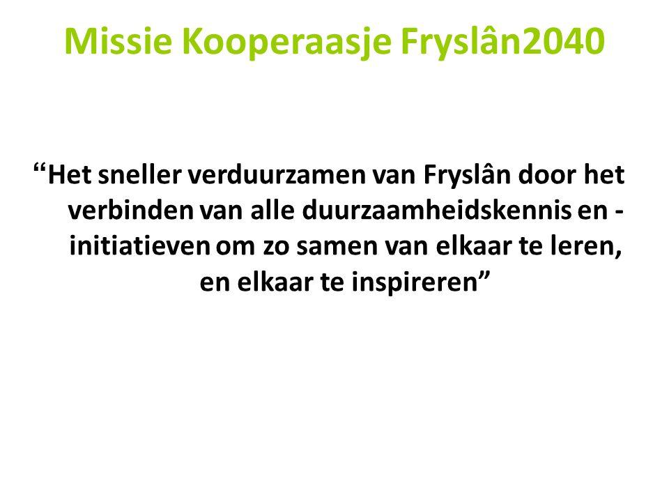 """Missie Kooperaasje Fryslân2040 """" Het sneller verduurzamen van Fryslân door het verbinden van alle duurzaamheidskennis en - initiatieven om zo samen va"""