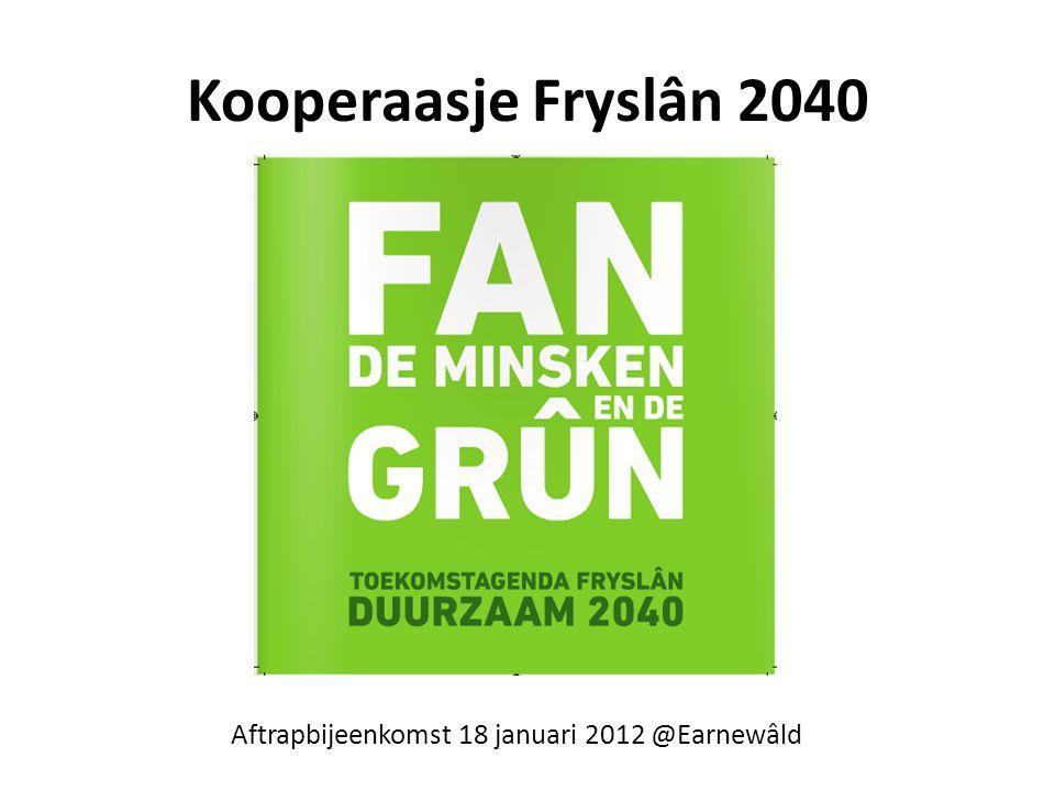 Kooperaasje Fryslân 2040 Aftrapbijeenkomst 18 januari 2012 @Earnewâld