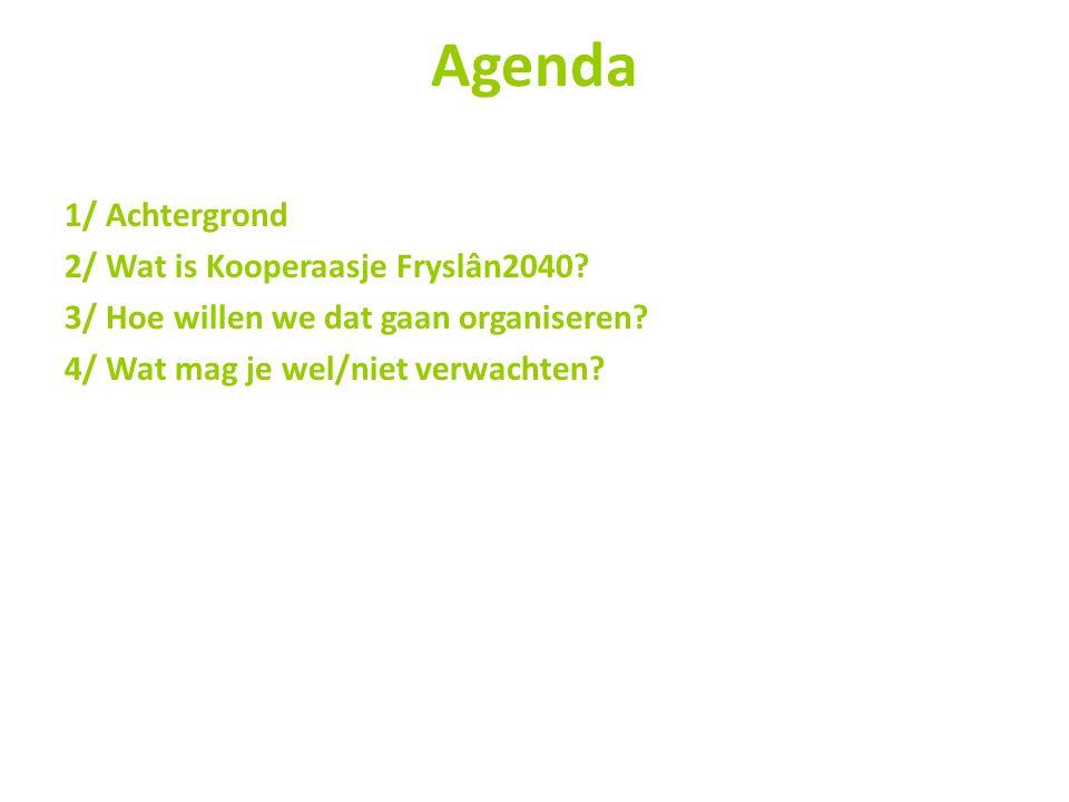 Agenda 1/ Achtergrond 2/ Wat is Kooperaasje Fryslân2040? 3/ Hoe willen we dat gaan organiseren? 4/ Wat mag je wel/niet verwachten?