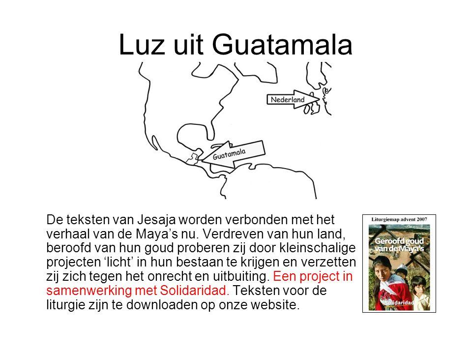 Luz uit Guatamala De teksten van Jesaja worden verbonden met het verhaal van de Maya's nu. Verdreven van hun land, beroofd van hun goud proberen zij d