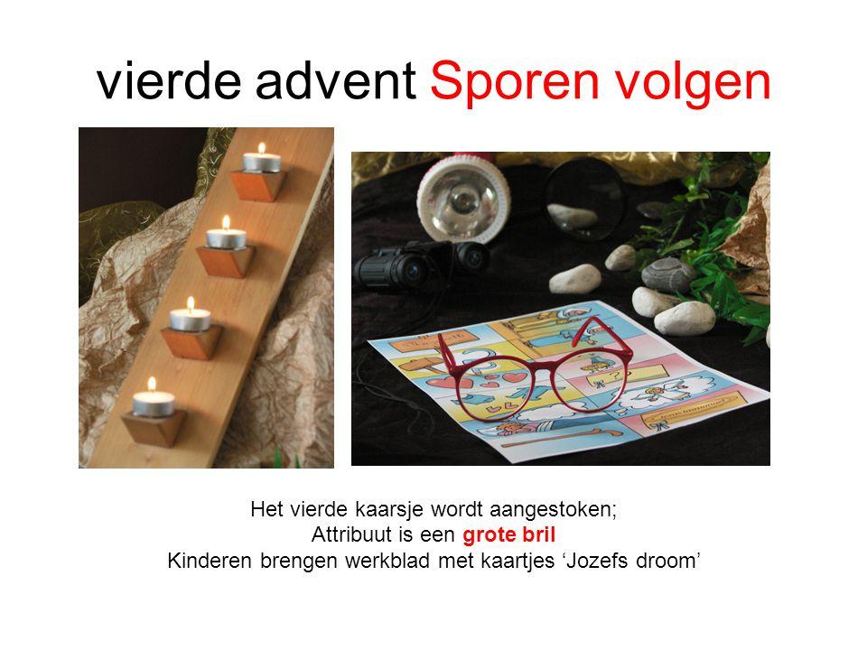 vierde advent Sporen volgen Het vierde kaarsje wordt aangestoken; Attribuut is een grote bril Kinderen brengen werkblad met kaartjes 'Jozefs droom'