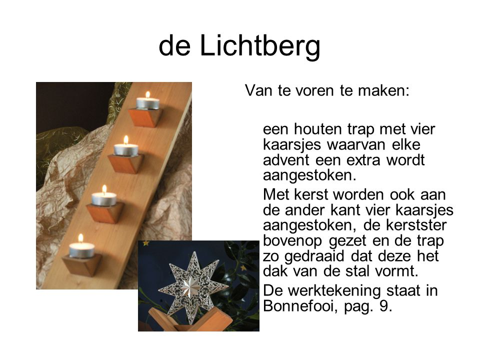 de Lichtberg Van te voren te maken: een houten trap met vier kaarsjes waarvan elke advent een extra wordt aangestoken. Met kerst worden ook aan de and