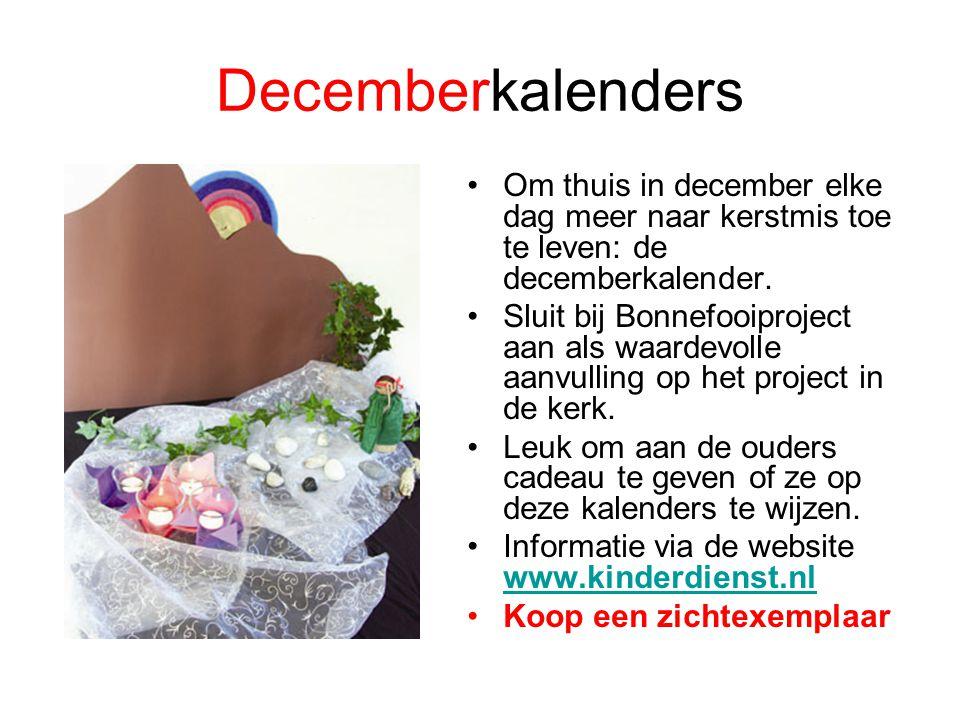 Decemberkalenders •Om thuis in december elke dag meer naar kerstmis toe te leven: de decemberkalender. •Sluit bij Bonnefooiproject aan als waardevolle