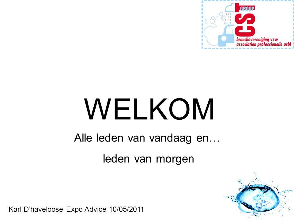 WELKOM Karl D'haveloose Expo Advice 10/05/2011 Alle leden van vandaag en… leden van morgen