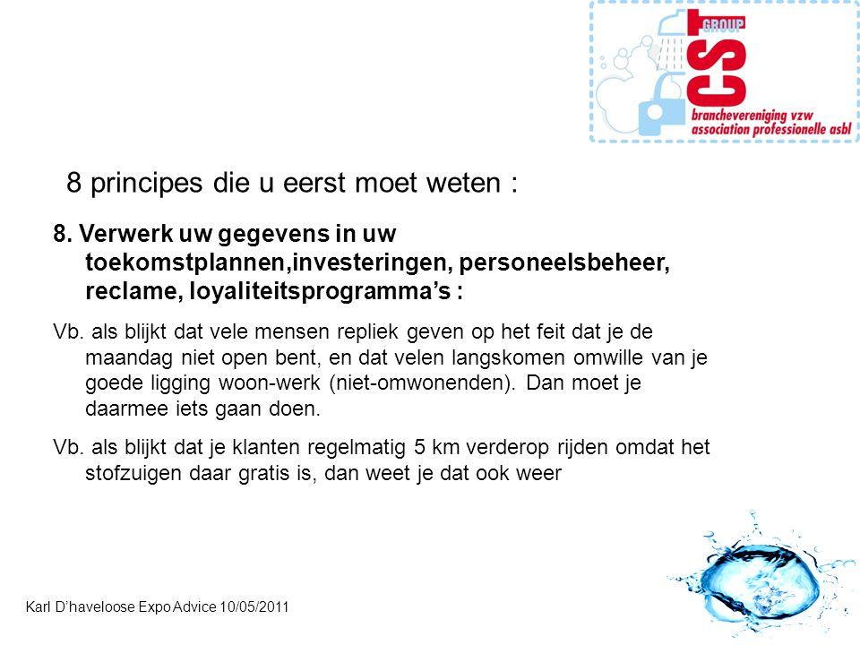 Karl D'haveloose Expo Advice 10/05/2011 8 principes die u eerst moet weten : 8. Verwerk uw gegevens in uw toekomstplannen,investeringen, personeelsbeh