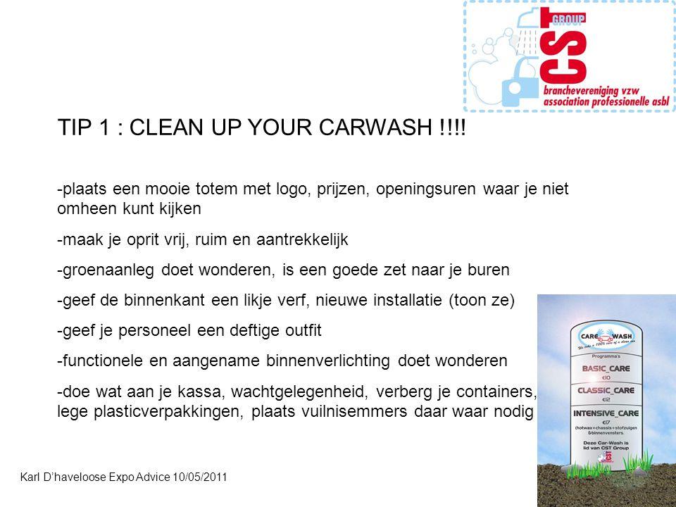 TIP 1 : CLEAN UP YOUR CARWASH !!!! -plaats een mooie totem met logo, prijzen, openingsuren waar je niet omheen kunt kijken -maak je oprit vrij, ruim e