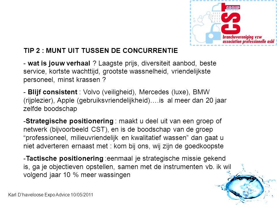 Karl D'haveloose Expo Advice 10/05/2011 TIP 2 : MUNT UIT TUSSEN DE CONCURRENTIE - wat is jouw verhaal ? Laagste prijs, diversiteit aanbod, beste servi