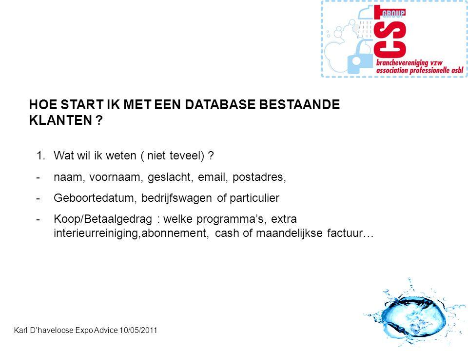 Karl D'haveloose Expo Advice 10/05/2011 HOE START IK MET EEN DATABASE BESTAANDE KLANTEN .