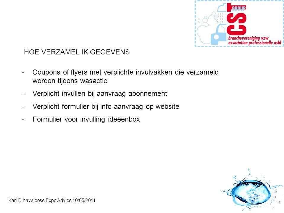 Karl D'haveloose Expo Advice 10/05/2011 HOE VERZAMEL IK GEGEVENS -Coupons of flyers met verplichte invulvakken die verzameld worden tijdens wasactie -