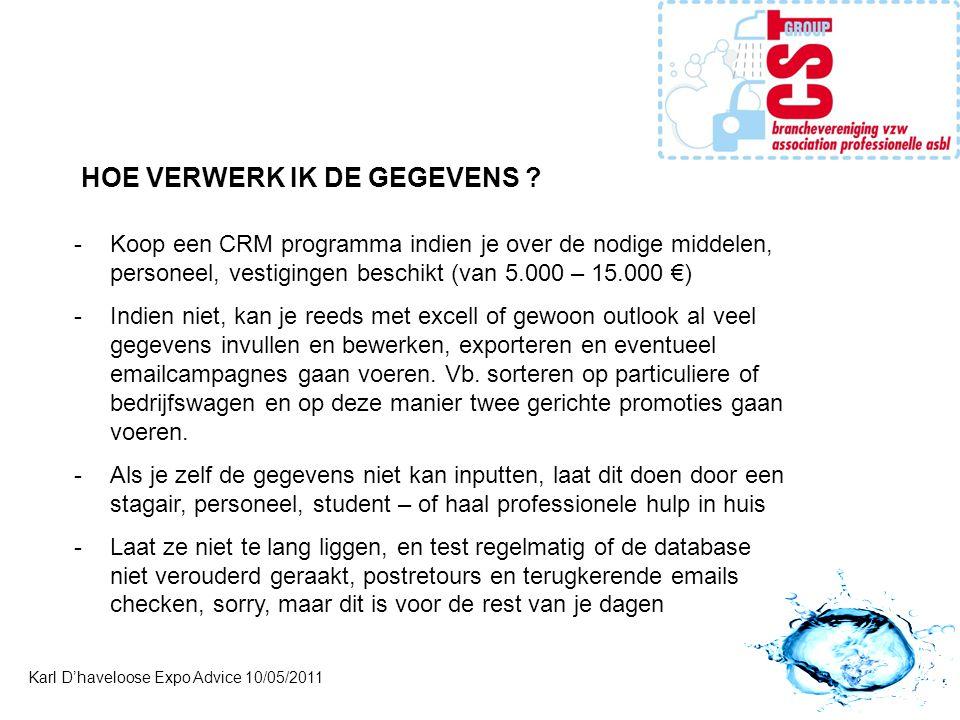 Karl D'haveloose Expo Advice 10/05/2011 HOE VERWERK IK DE GEGEVENS ? -Koop een CRM programma indien je over de nodige middelen, personeel, vestigingen
