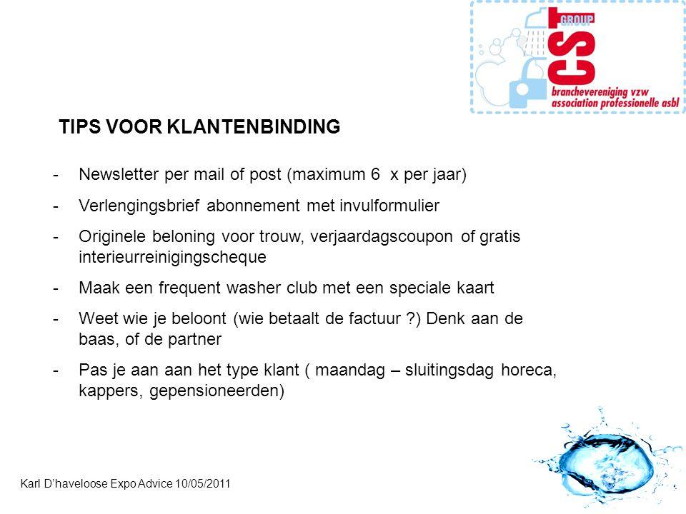 Karl D'haveloose Expo Advice 10/05/2011 TIPS VOOR KLANTENBINDING -Newsletter per mail of post (maximum 6 x per jaar) -Verlengingsbrief abonnement met