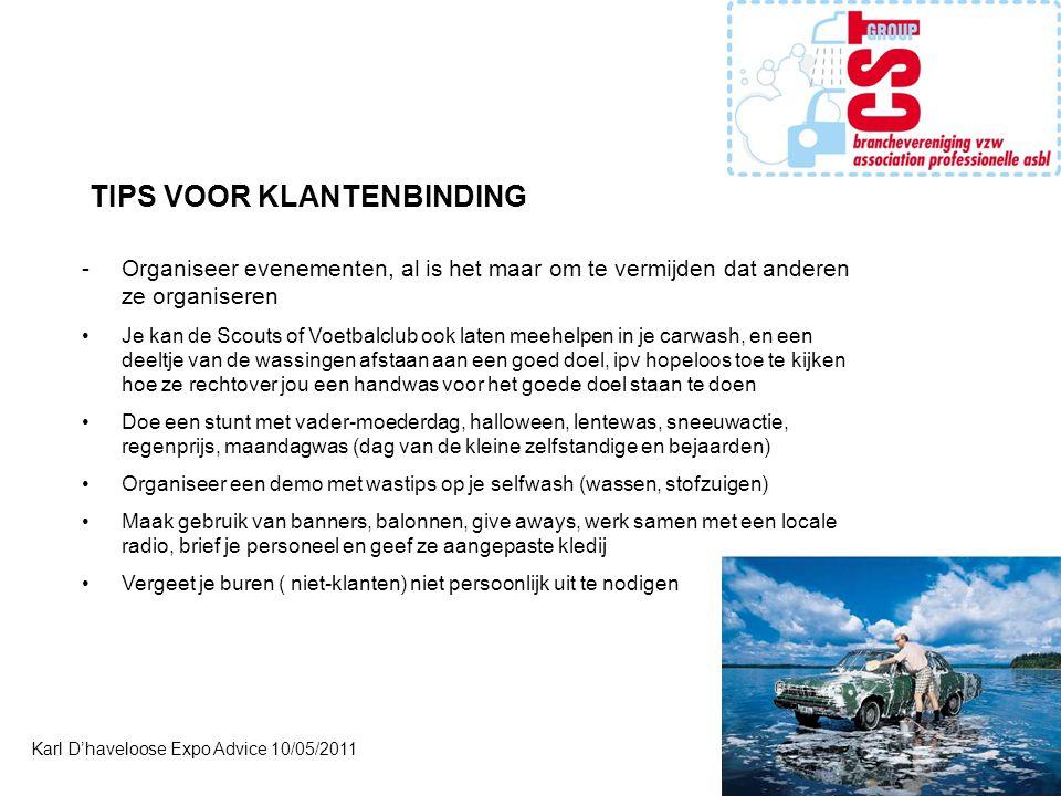 Karl D'haveloose Expo Advice 10/05/2011 TIPS VOOR KLANTENBINDING -Organiseer evenementen, al is het maar om te vermijden dat anderen ze organiseren •J