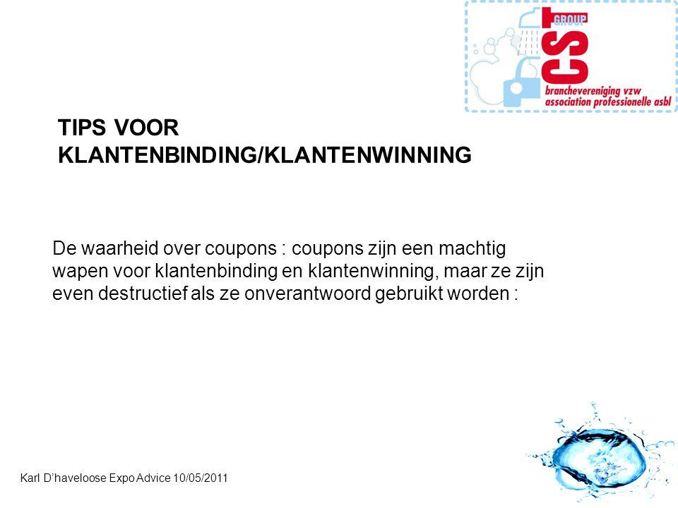 Karl D'haveloose Expo Advice 10/05/2011 TIPS VOOR KLANTENBINDING/KLANTENWINNING De waarheid over coupons : coupons zijn een machtig wapen voor klantenbinding en klantenwinning, maar ze zijn even destructief als ze onverantwoord gebruikt worden :