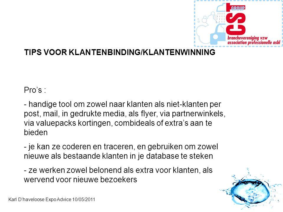 Karl D'haveloose Expo Advice 10/05/2011 TIPS VOOR KLANTENBINDING/KLANTENWINNING Pro's : - handige tool om zowel naar klanten als niet-klanten per post