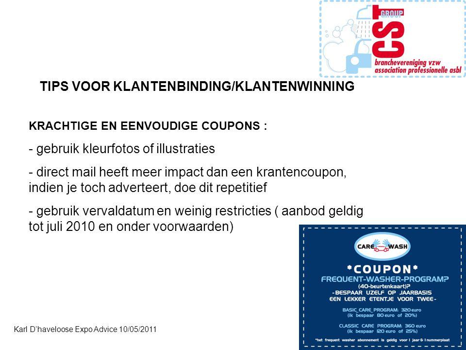 Karl D'haveloose Expo Advice 10/05/2011 TIPS VOOR KLANTENBINDING/KLANTENWINNING KRACHTIGE EN EENVOUDIGE COUPONS : - gebruik kleurfotos of illustraties