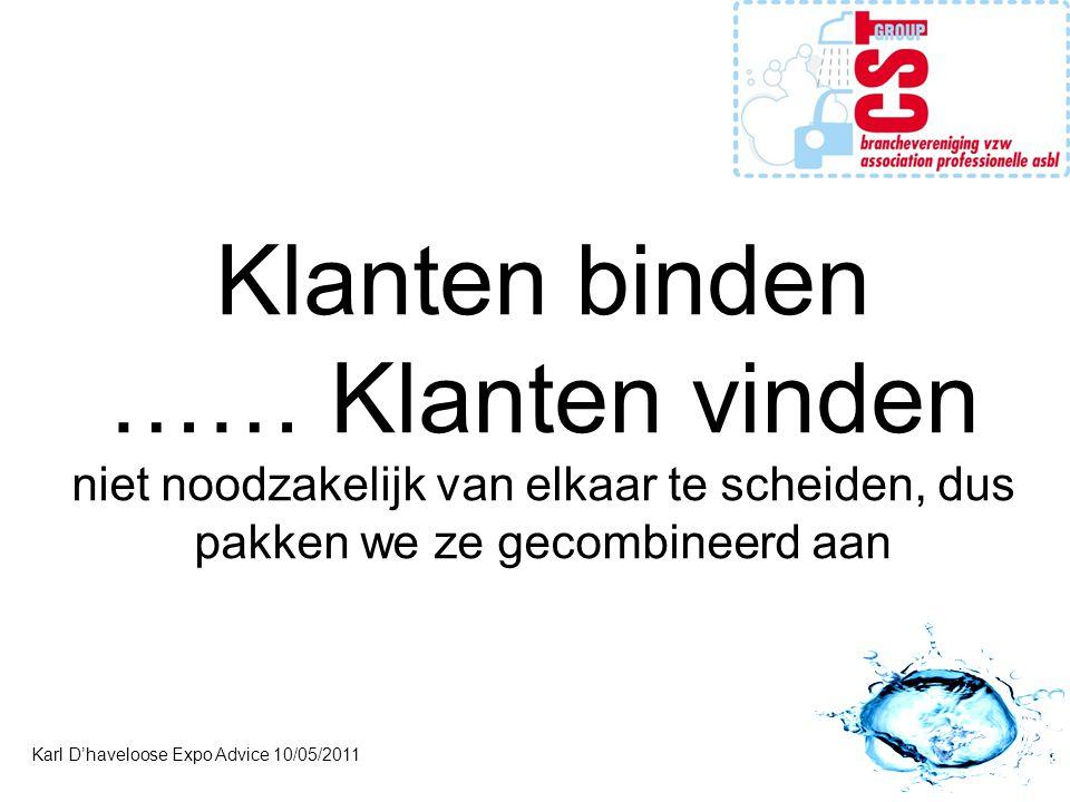 Klanten binden …… Klanten vinden niet noodzakelijk van elkaar te scheiden, dus pakken we ze gecombineerd aan Karl D'haveloose Expo Advice 10/05/2011