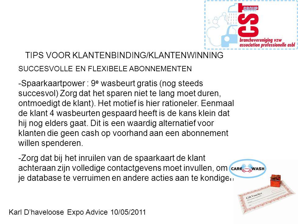 Karl D'haveloose Expo Advice 10/05/2011 TIPS VOOR KLANTENBINDING/KLANTENWINNING SUCCESVOLLE EN FLEXIBELE ABONNEMENTEN -Spaarkaartpower : 9 e wasbeurt