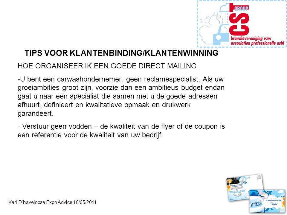 Karl D'haveloose Expo Advice 10/05/2011 TIPS VOOR KLANTENBINDING/KLANTENWINNING HOE ORGANISEER IK EEN GOEDE DIRECT MAILING -U bent een carwashondernemer, geen reclamespecialist.