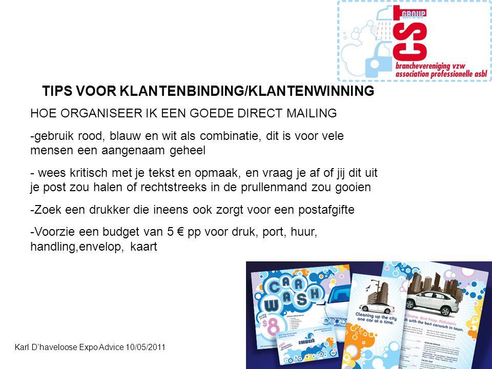 Karl D'haveloose Expo Advice 10/05/2011 TIPS VOOR KLANTENBINDING/KLANTENWINNING HOE ORGANISEER IK EEN GOEDE DIRECT MAILING -gebruik rood, blauw en wit