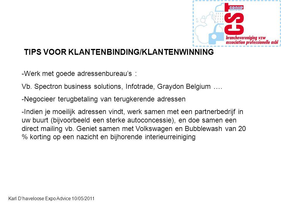 Karl D'haveloose Expo Advice 10/05/2011 TIPS VOOR KLANTENBINDING/KLANTENWINNING -Werk met goede adressenbureau's : Vb. Spectron business solutions, In