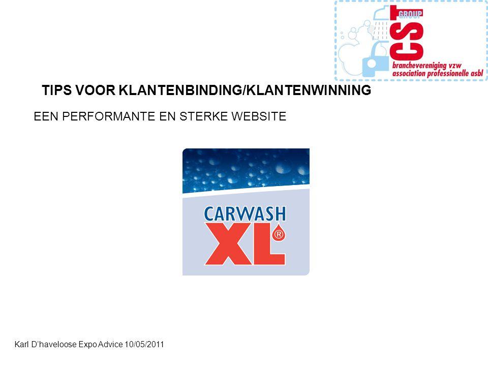 Karl D'haveloose Expo Advice 10/05/2011 TIPS VOOR KLANTENBINDING/KLANTENWINNING EEN PERFORMANTE EN STERKE WEBSITE