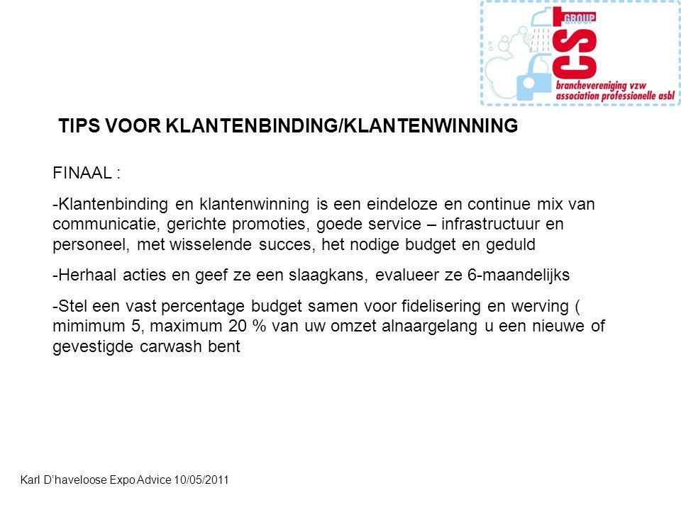 Karl D'haveloose Expo Advice 10/05/2011 TIPS VOOR KLANTENBINDING/KLANTENWINNING FINAAL : -Klantenbinding en klantenwinning is een eindeloze en continu