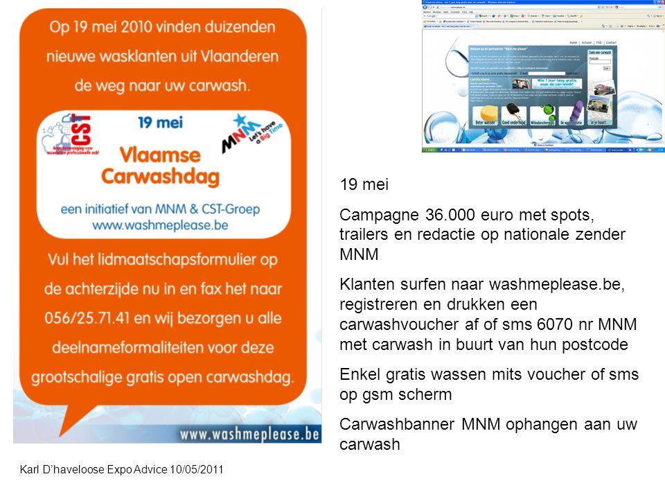 Karl D'haveloose Expo Advice 10/05/2011 19 mei Campagne 36.000 euro met spots, trailers en redactie op nationale zender MNM Klanten surfen naar washme
