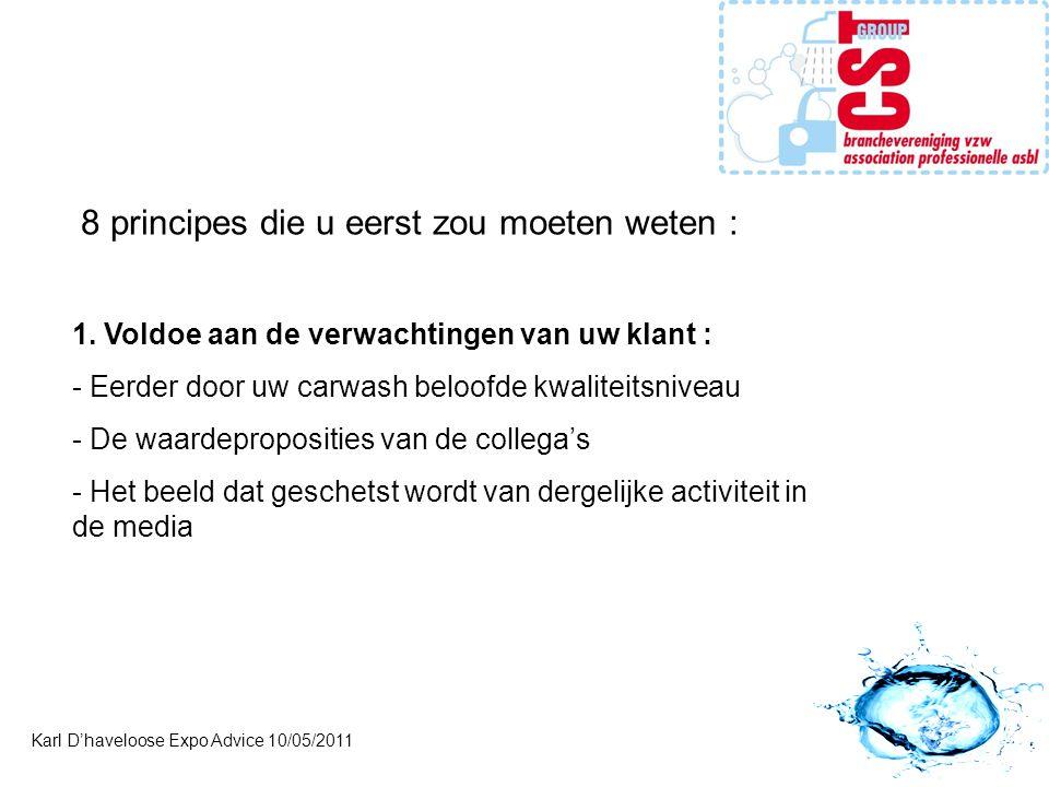 Karl D'haveloose Expo Advice 10/05/2011 8 principes die u eerst zou moeten weten : 1. Voldoe aan de verwachtingen van uw klant : - Eerder door uw carw