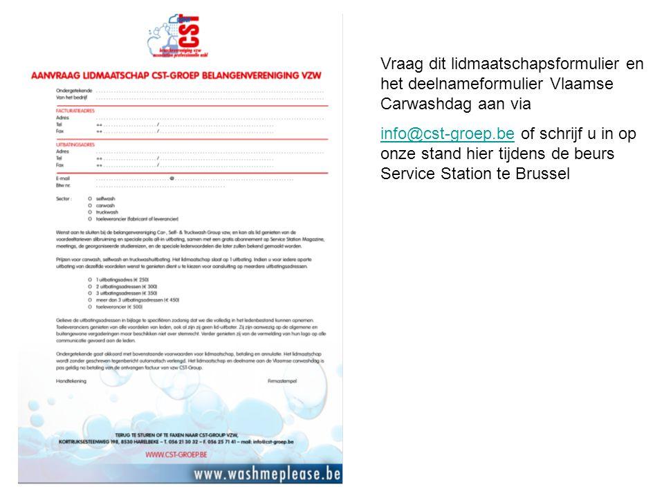 Vraag dit lidmaatschapsformulier en het deelnameformulier Vlaamse Carwashdag aan via info@cst-groep.beinfo@cst-groep.be of schrijf u in op onze stand